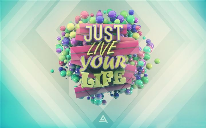 Just live your life All Mac wallpaper